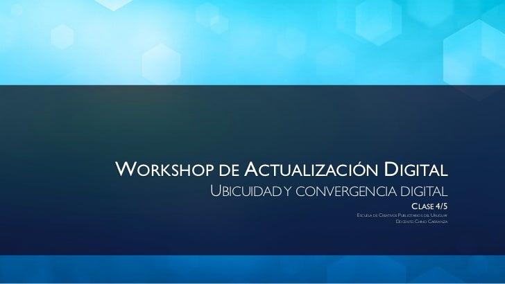 WORKSHOP DE ACTUALIZACIÓN DIGITAL         UBICUIDAD Y CONVERGENCIA DIGITAL                                                ...
