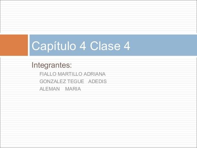 Integrantes:FIALLO MARTILLO ADRIANAGONZALEZ TEGUE ADEDISALEMAN MARIACapítulo 4 Clase 4