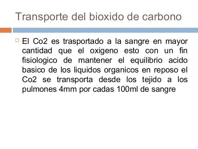 Transporte del bioxido de carbono El Co2 es trasportado a la sangre en mayorcantidad que el oxigeno esto con un finfisiol...