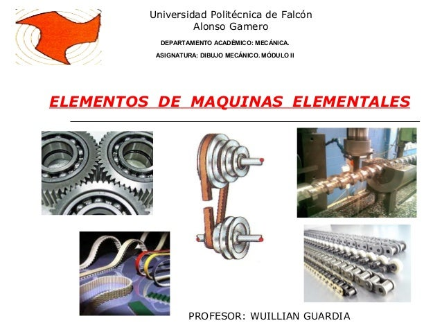 ELEMENTOS DE MAQUINAS ELEMENTALESUniversidad Politécnica de FalcónAlonso GameroDEPARTAMENTO ACADÉMICO: MECÁNICA.ASIGNATURA...