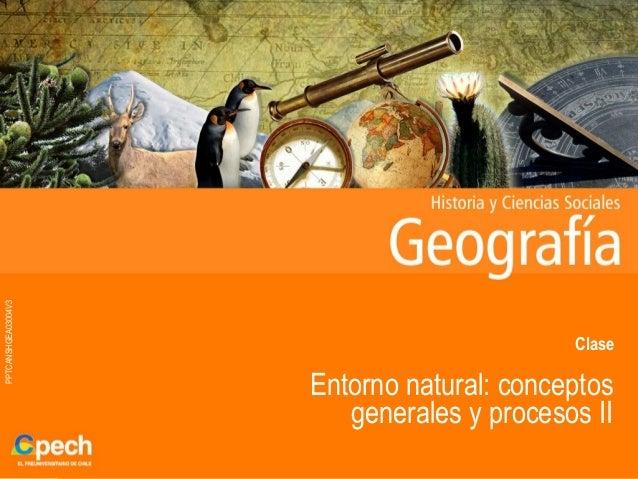 PPTCANSHGEA03004V3ClaseEntorno natural: conceptosgenerales y procesos II