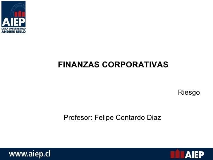 FINANZAS CORPORATIVAS Riesgo Profesor: Felipe Contardo Diaz