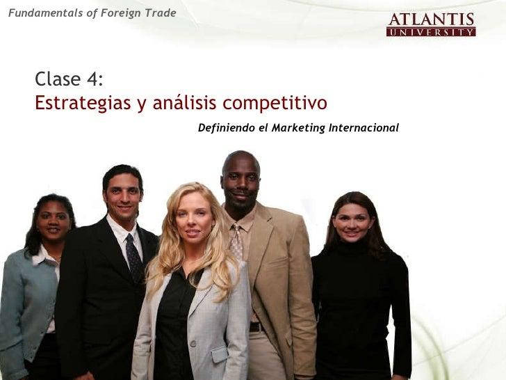 Clase 4:   Estrategias y análisis competitivo Definiendo el Marketing Internacional Fundamentals of Foreign Trade