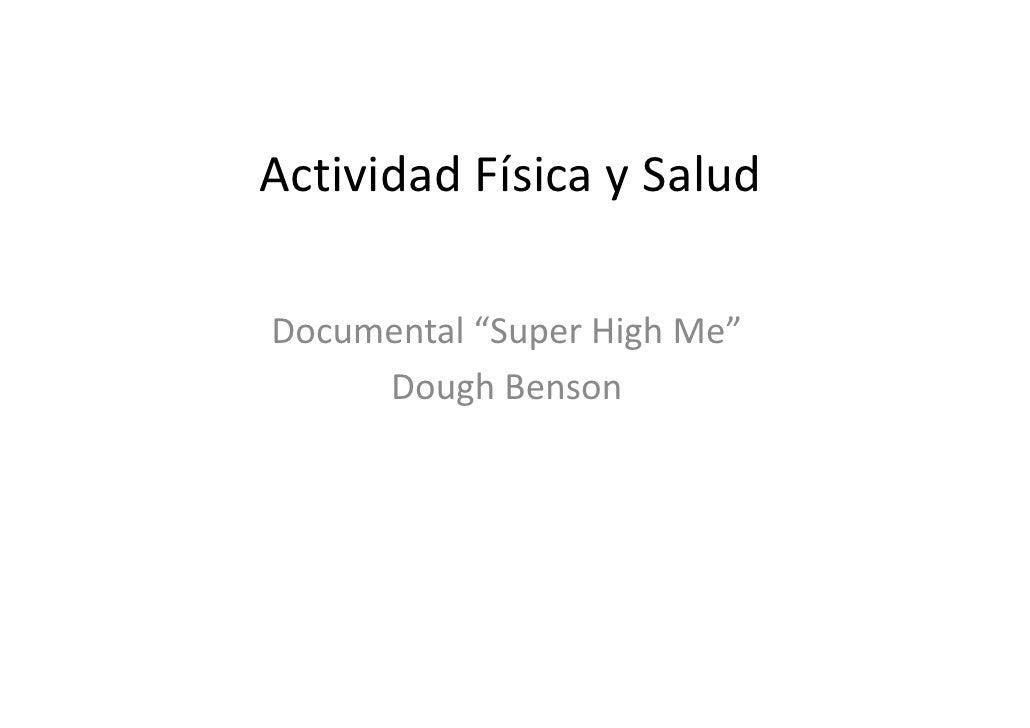 """Actividad Física y SaludDocumental """"Super High Me""""     Dough Benson"""