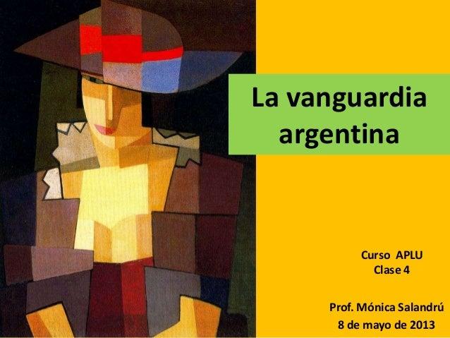 Prof. Mónica Salandrú8 de mayo de 2013Curso APLUClase 4La vanguardiaargentina
