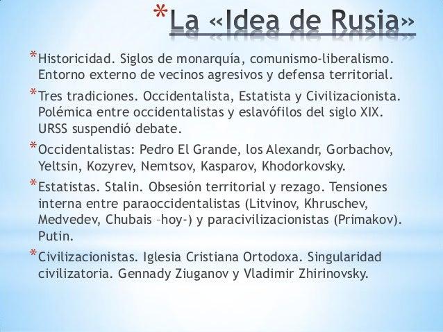 * *Historicidad. Siglos de monarquía, comunismo-liberalismo. Entorno externo de vecinos agresivos y defensa territorial. *...