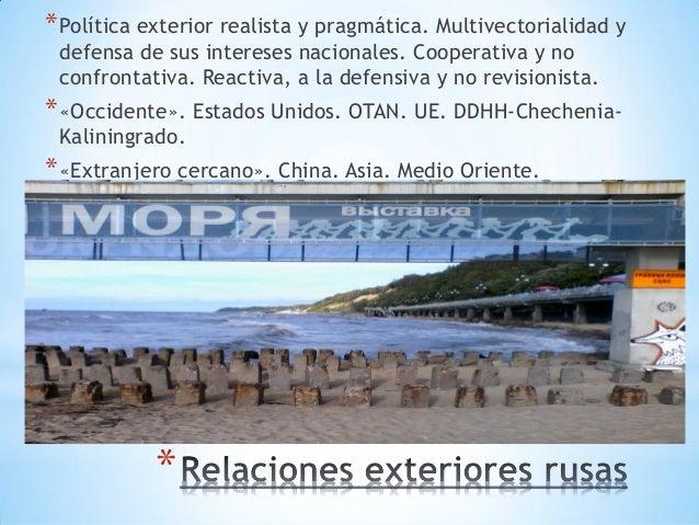 * *Política exterior realista y pragmática. Multivectorialidad y defensa de sus intereses nacionales. Cooperativa y no con...
