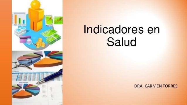 Indicadores en Salud  DRA. CARMEN TORRES