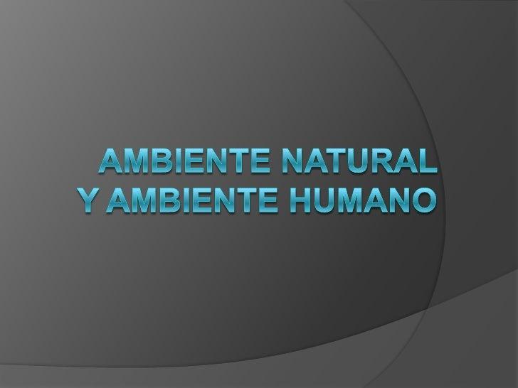 AMBIENTE NATURAL Y AMBIENTE HUMANO<br />