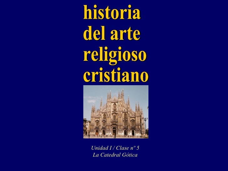 historia del arte religioso cristiano Unidad I / Clase nº 5 La Catedral Gótica