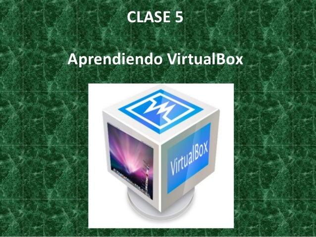 CLASE 5 Aprendiendo VirtualBox