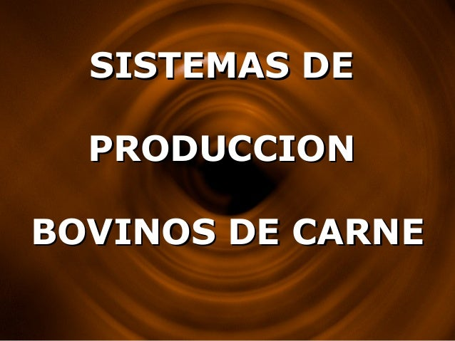 SISTEMAS DE PRODUCCION BOVINOS DE CARNE