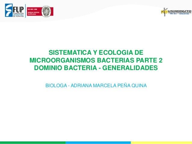 SISTEMATICA Y ECOLOGIA DE MICROORGANISMOS BACTERIAS PARTE 2 DOMINIO BACTERIA - GENERALIDADES BIOLOGA - ADRIANA MARCELA PEÑ...