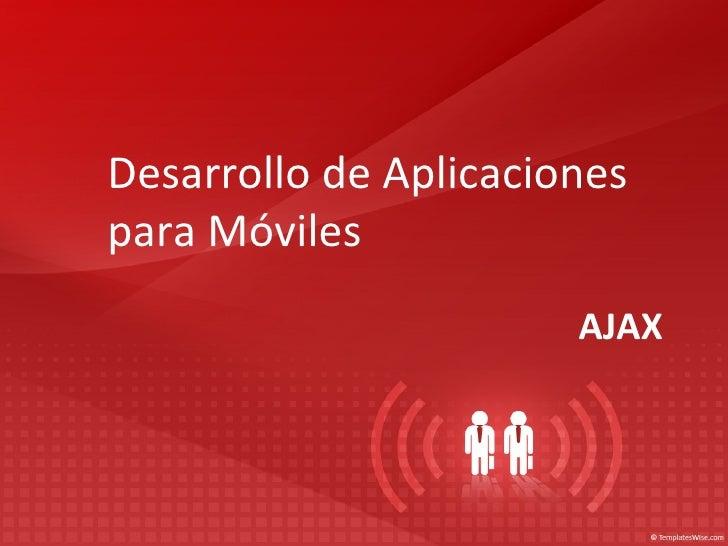 Desarrollo de Aplicacionespara Móviles                       AJAX