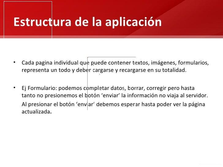 Estructura de la aplicación• Cada pagina individual que puede contener textos, imágenes, formularios,  representa un todo ...