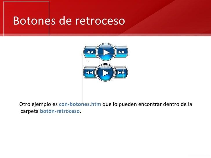 Botones de retroceso Otro ejemplo es con-botones.htm que lo pueden encontrar dentro de la carpeta botón-retroceso.