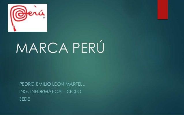 MARCA PERÚ PEDRO EMILIO LEÓN MARTELL ING. INFORMÁTICA – CICLO SEDE
