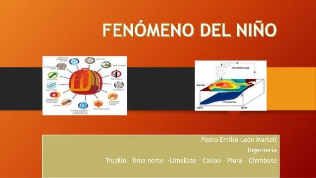 Pedro Emilio León Martell Ingeniería Trujillo – lima norte -LimaEste – Callao – Piura - Chimbote