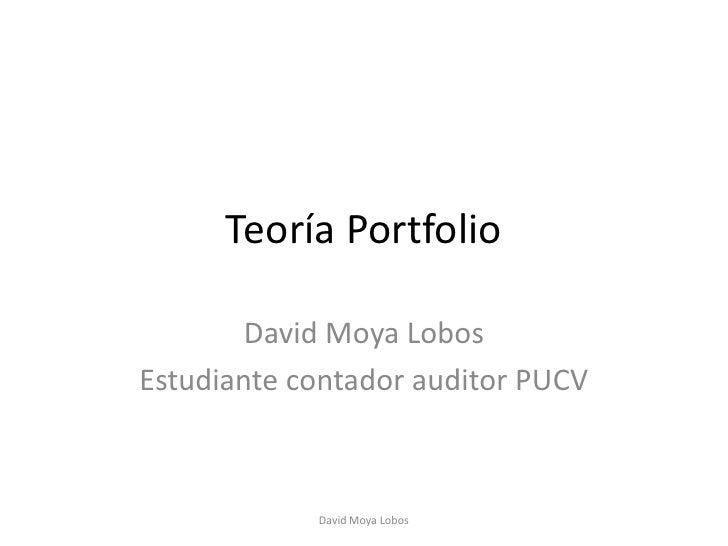 Teoría Portfolio        David Moya LobosEstudiante contador auditor PUCV            David Moya Lobos