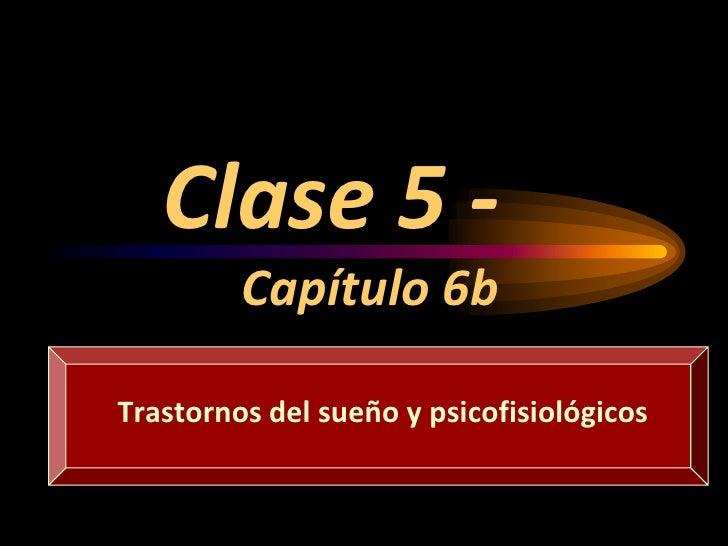Clase 5 - Capítulo 6b<br />Trastornos del sueño y psicofisiológicos<br />