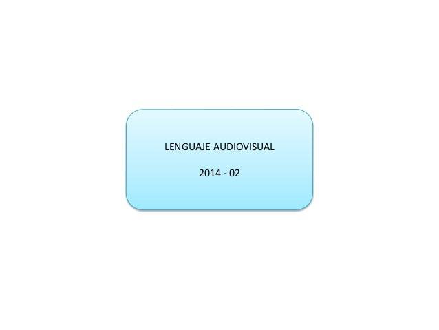 LENGUAJE AUDIOVISUAL 2014 - 02
