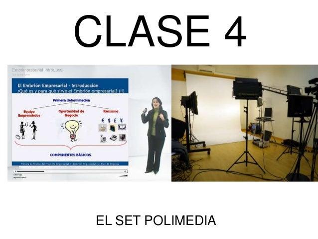 CLASE 4 EL SET POLIMEDIA