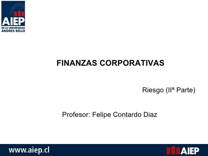 FINANZAS CORPORATIVAS Riesgo (IIª Parte) Profesor: Felipe Contardo Diaz