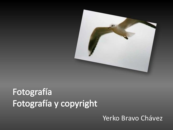FotografíaFotografía y copyright<br />Yerko Bravo Chávez<br />