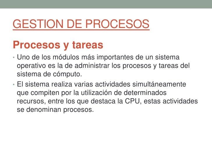 GESTION DE PROCESOSProcesos y tareas• Uno de los módulos más importantes de un sistema  operativo es la de administrar los...
