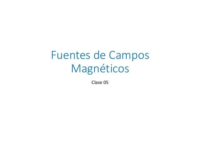 Fuentes de Campos Magnéticos Clase 05