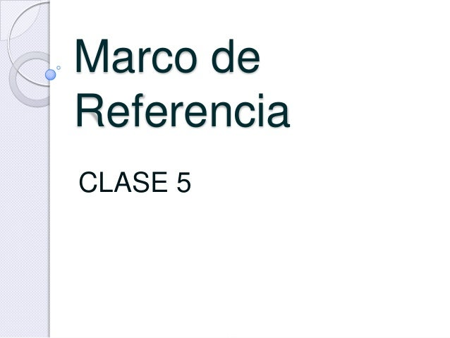 Marco deReferenciaCLASE 5
