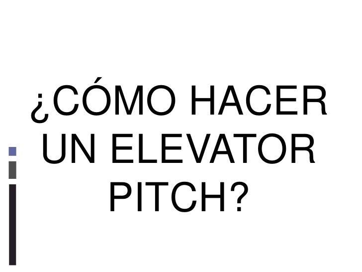¿CÓMO HACER UN ELEVATOR PITCH?<br />