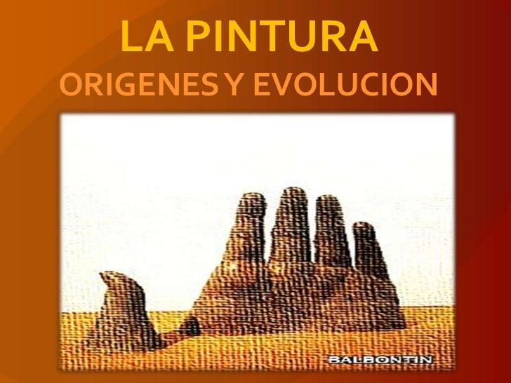 LA PINTURA  ORIGENES Y EVOLUCION<br />
