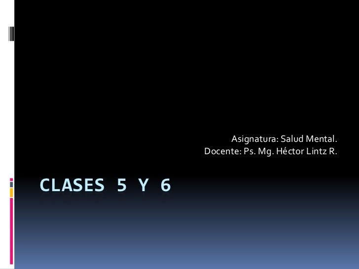 Asignatura: Salud Mental.               Docente: Ps. Mg. Héctor Lintz R.CLASES 5 Y 6