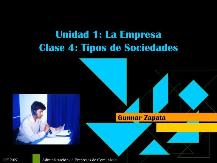 Unidad 1: La Empresa Clase 4: Tipos de Sociedades Gunnar Zapata