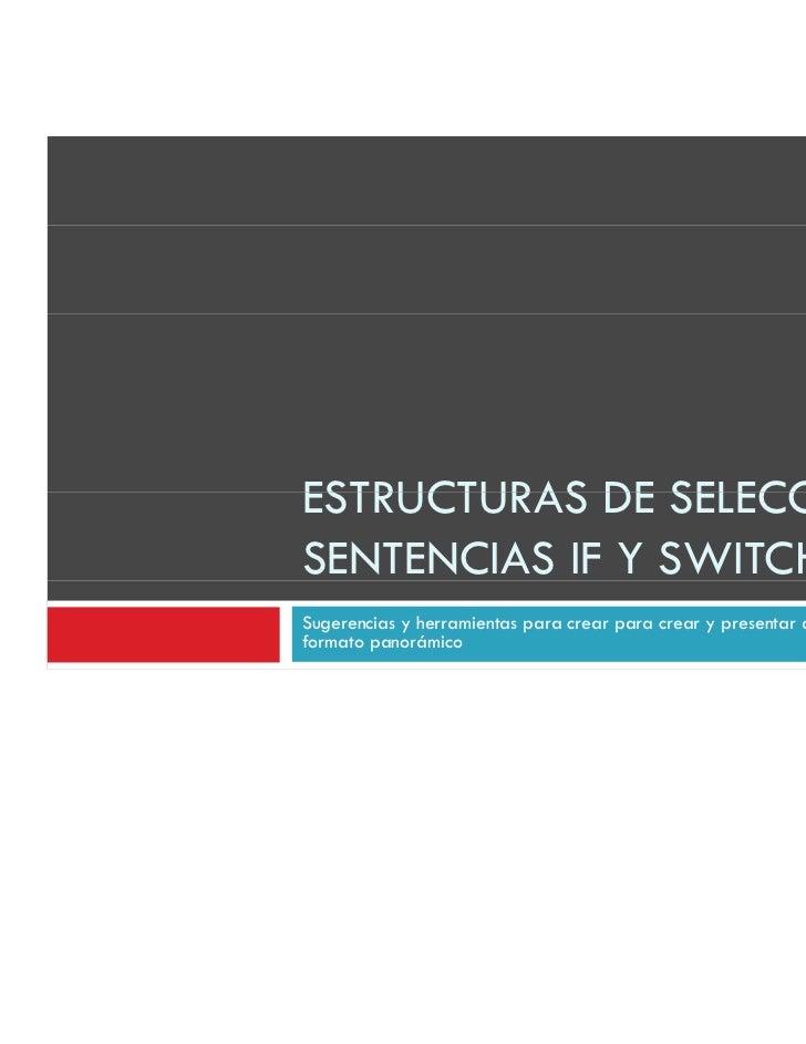 ESTRUCTURAS DE SELECCIÓNSENTENCIAS IF Y SWITCHSugerencias y herramientas para crear para crear y presentar diapositivas en...