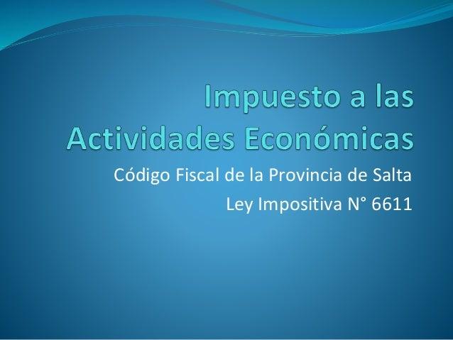 Código Fiscal de la Provincia de Salta Ley Impositiva N° 6611