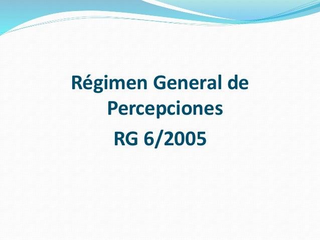 Régimen General de Percepciones RG 6/2005