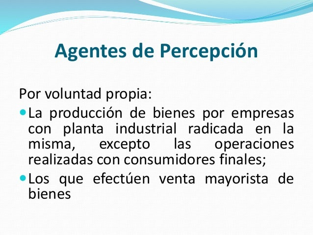 Agentes de Percepción Por voluntad propia: La producción de bienes por empresas con planta industrial radicada en la mism...