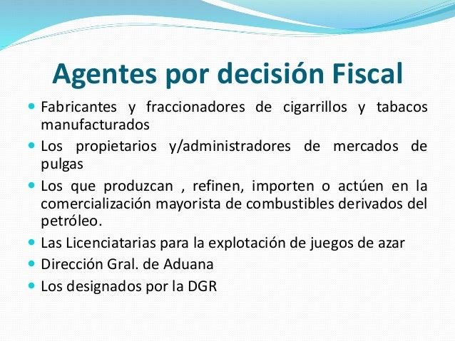 Agentes por decisión Fiscal  Fabricantes y fraccionadores de cigarrillos y tabacos manufacturados  Los propietarios y/ad...