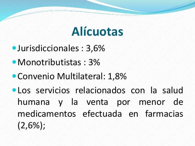 Alícuotas Jurisdiccionales : 3,6% Monotributistas : 3% Convenio Multilateral: 1,8% Los servicios relacionados con la s...