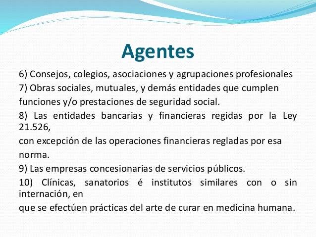 Agentes 6) Consejos, colegios, asociaciones y agrupaciones profesionales 7) Obras sociales, mutuales, y demás entidades qu...