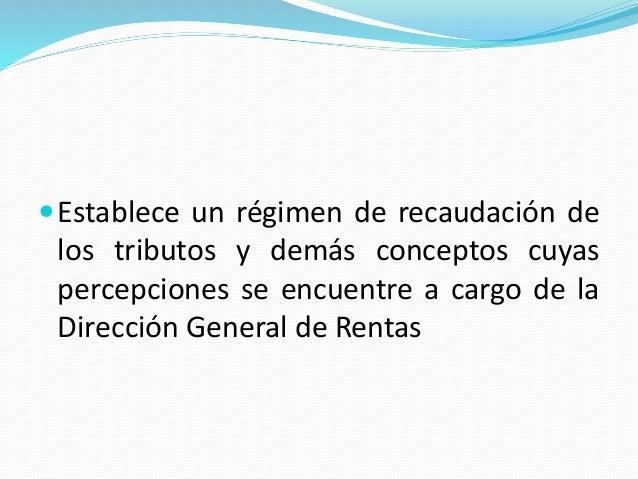Establece un régimen de recaudación de los tributos y demás conceptos cuyas percepciones se encuentre a cargo de la Direc...