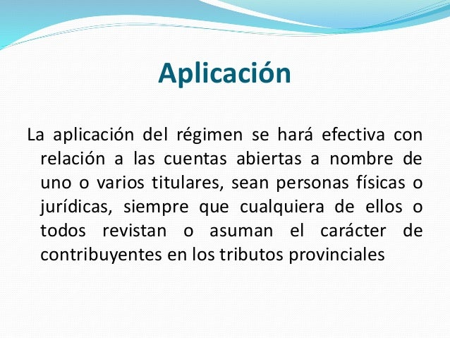 Aplicación La aplicación del régimen se hará efectiva con relación a las cuentas abiertas a nombre de uno o varios titular...