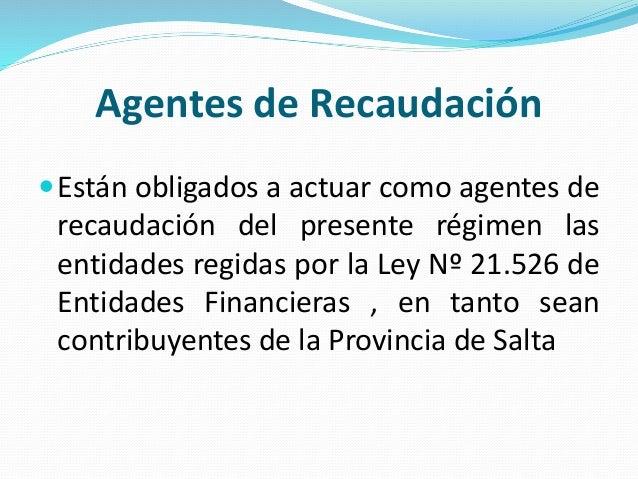 Agentes de Recaudación Están obligados a actuar como agentes de recaudación del presente régimen las entidades regidas po...