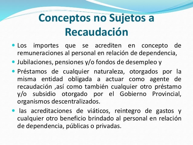 Conceptos no Sujetos a Recaudación  Los importes que se acrediten en concepto de remuneraciones al personal en relación d...