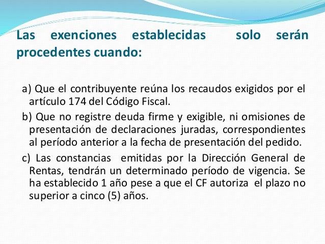 Las exenciones establecidas solo serán procedentes cuando: a) Que el contribuyente reúna los recaudos exigidos por el artí...