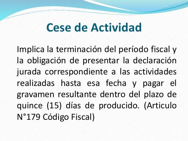 Cese de Actividad Implica la terminación del período fiscal y la obligación de presentar la declaración jurada correspondi...