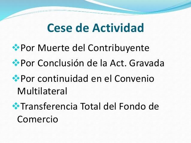 Cese de Actividad Por Muerte del Contribuyente Por Conclusión de la Act. Gravada Por continuidad en el Convenio Multila...