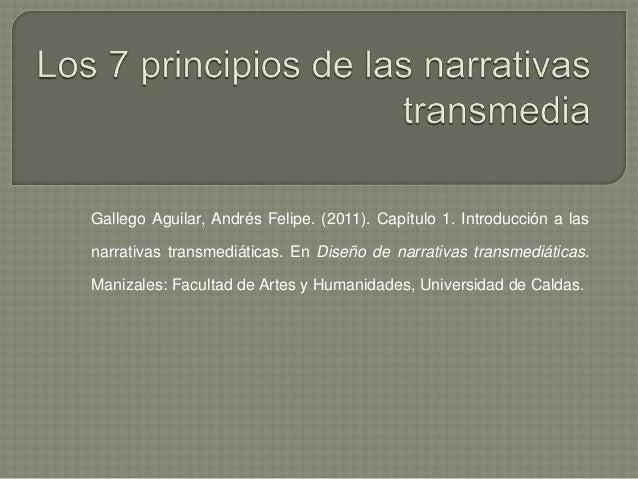 Gallego Aguilar, Andrés Felipe. (2011). Capítulo 1. Introducción a las narrativas transmediáticas. En Diseño de narrativas...